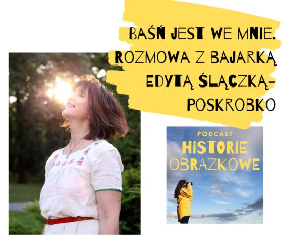 Baśń jest we mnie – rozmowa z bajarką Edytą Ślączką-Poskrobko (Galeony Baśni)
